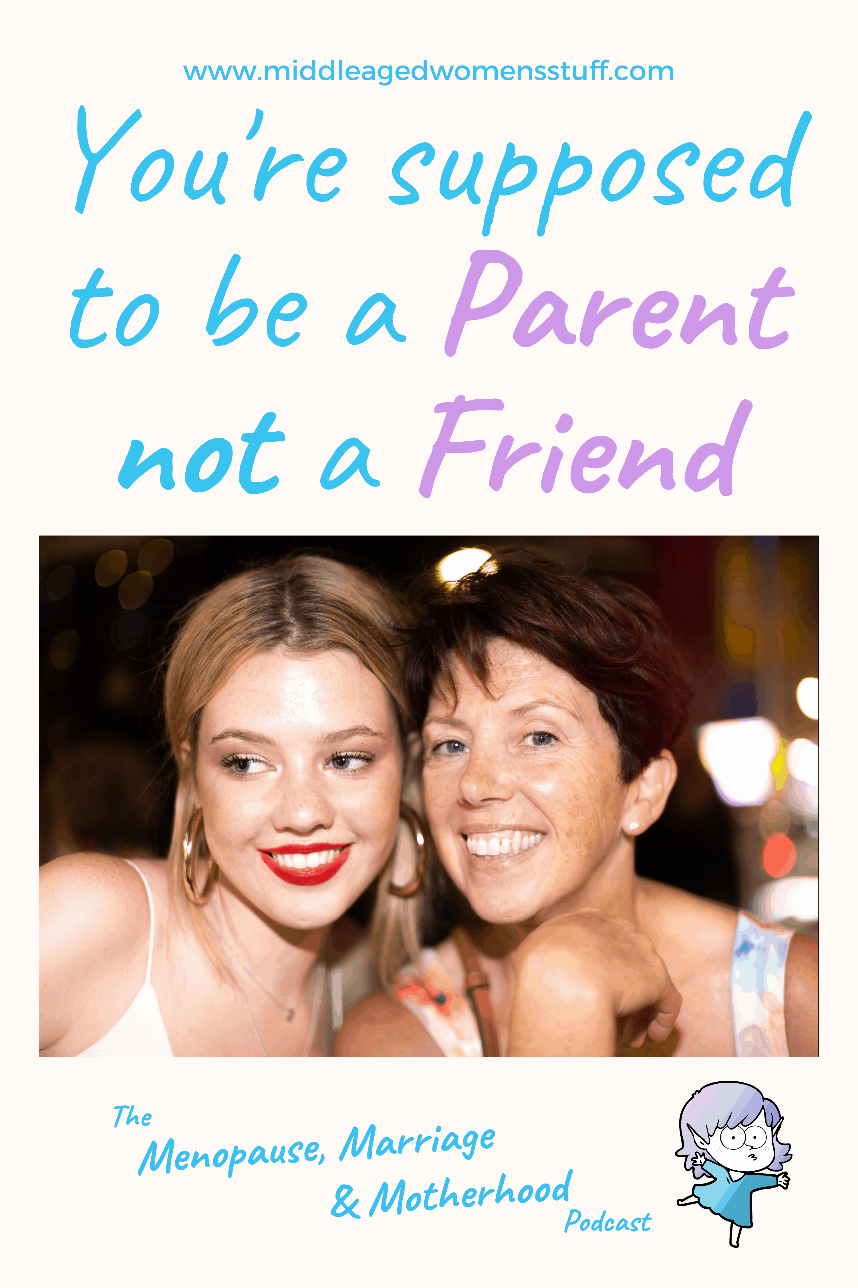 You're Supposed To Be A Parent Not A Friend
